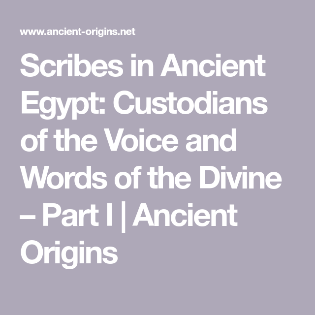 Scribes in Ancient Egypt: Custodians of the Voice and Words of the