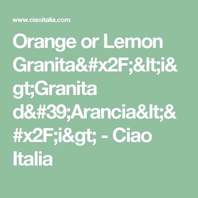 Orange or Lemon Granita/<i>Granita d'Arancia</i> - Ciao Italia