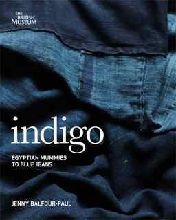 Indigo: egyptian mummies to blue jeans |  One of THE BEST Book ever i read on INDIGO.