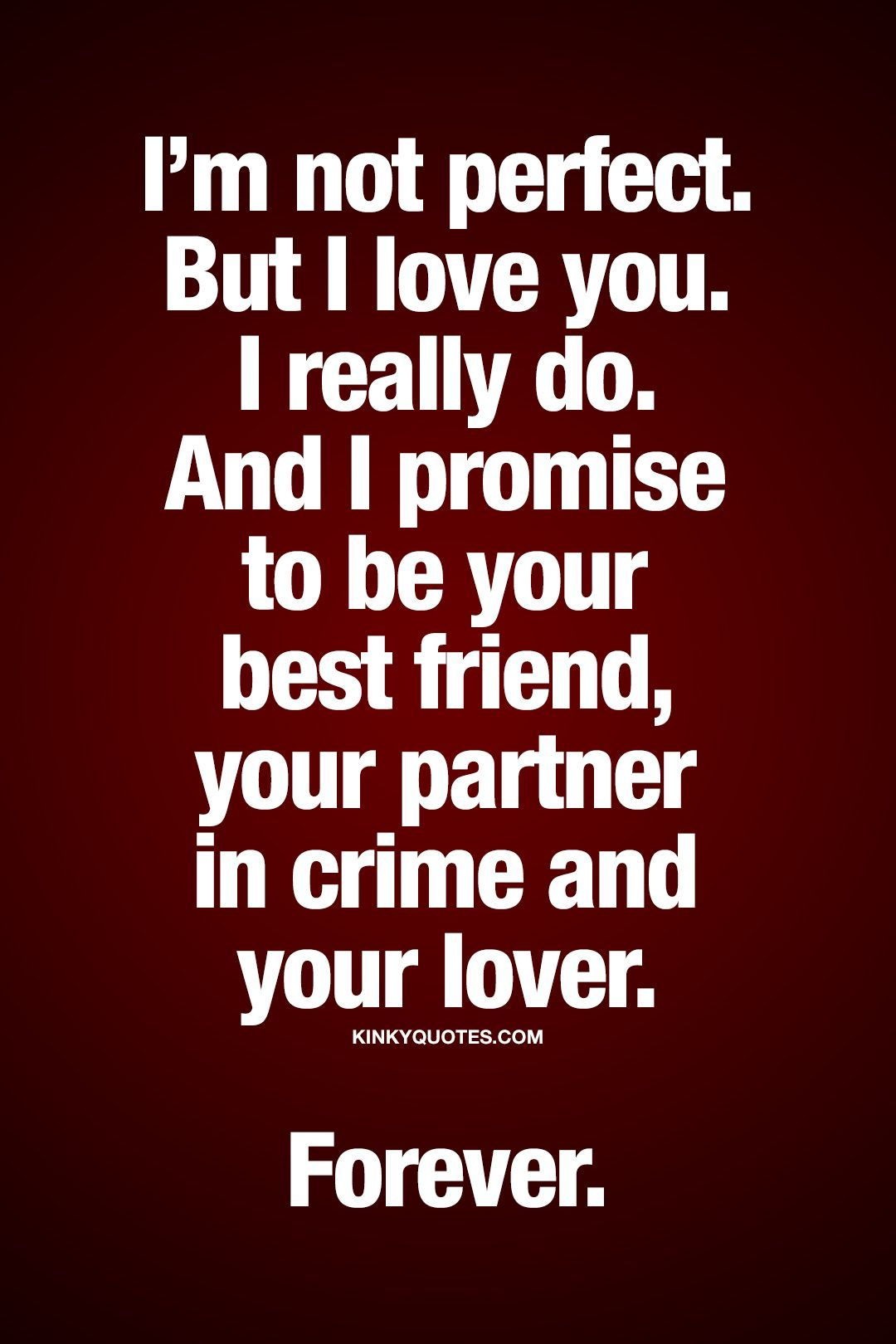 I M Not Perfect But I Love You I Really Do And I Promise To Be Your Best Friend Your Partner In Love Yourself Quotes I Love You Quotes Relationship Quotes