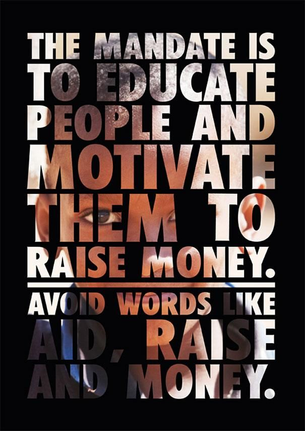 The mandate is to educate people and motive them to raise money. Avoid Words like aid, raise and money.