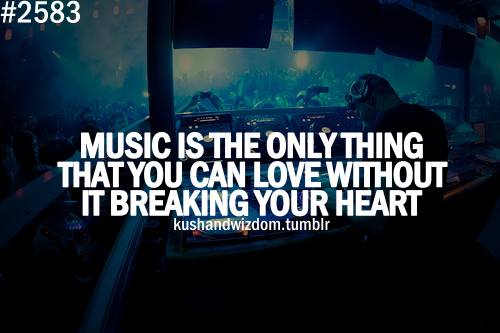 Love Music Quotes Enchanting Musicistheonlythingthatyoucanlovewithoutitbreakingyour