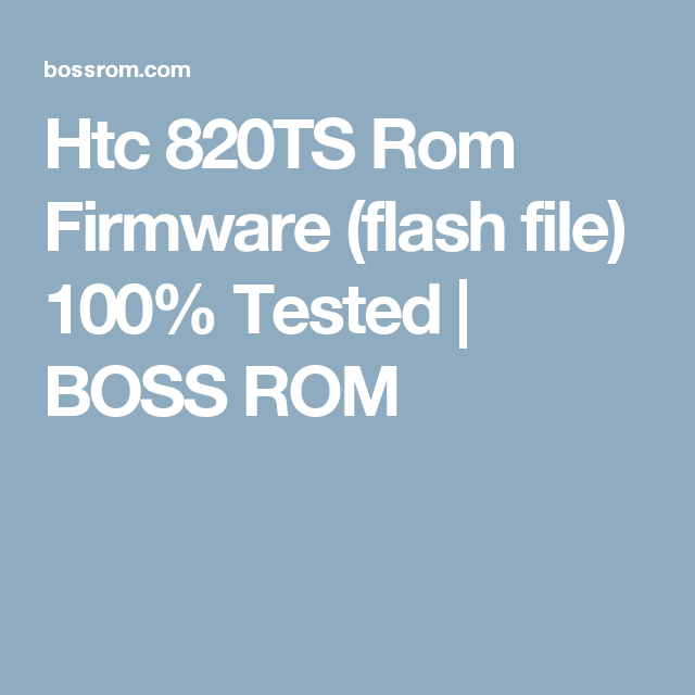 Htc 820TS Rom Firmware (flash file) 100% Tested | BOSS ROM | Ideas