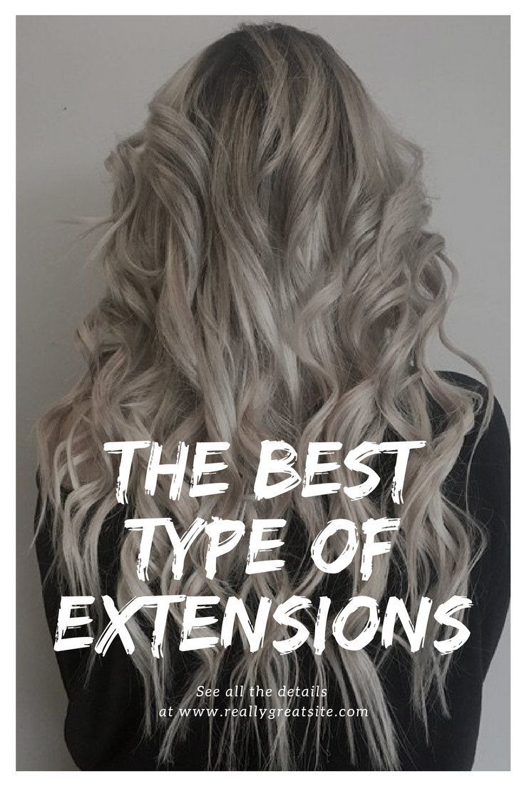 The Best Type Of Hair Extensions Hair Extensions Extensions And