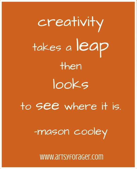 Creativity takes a leap, then looks to see where it is. - Mason Cooley #quotes #artsywords