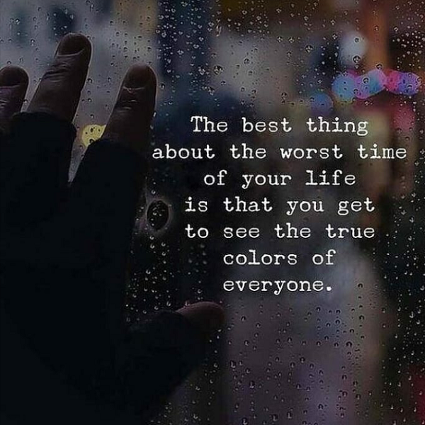 The Best Thing About The Worst Time Of Your Life Is That You Get To