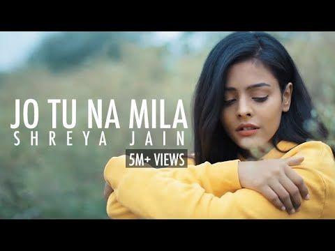 Jo Tu Na Mila Asim Azhar Female Cover Shreya Jain Fotilo Feller Vivart Youtube In 2020 Romantic Songs Video Romantic Songs Love Status Whatsapp