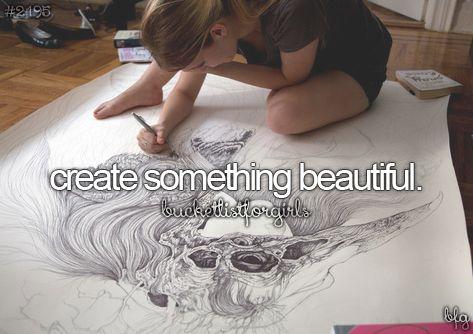Create something beautiful. To do this year. #Bucketlist