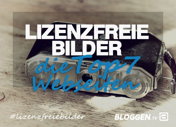 Lizenzfreie Bilder Die Top 7 Webseiten Fur Blogger Wo Du Lizenzfreie Bilder Kostenlos Downloaden Kan Lizenzfreie Bilder Kostenlos Blog Erstellen Blog Starten