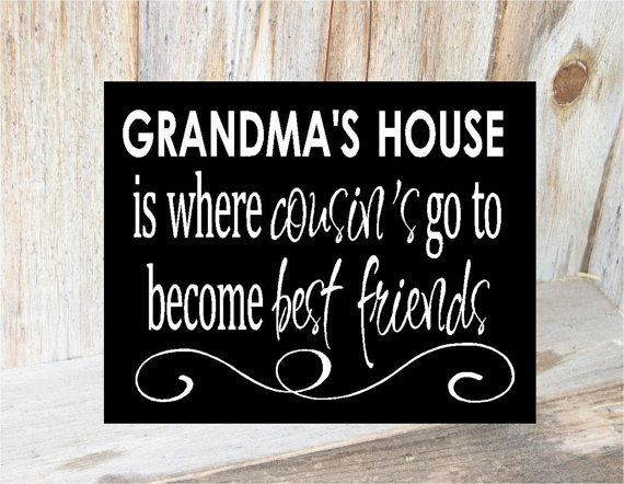 quotes about cousins | GRANDMAS HOUSE is where COUSINS go ...