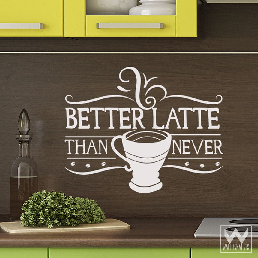 Better Latte Vinyl Wall Decal  Latte, Coffee and Walls