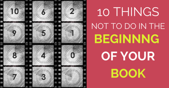 10 Things Not to Do In The Beginning Of Your Book: Advice For Writers | www.natashalester.com.au