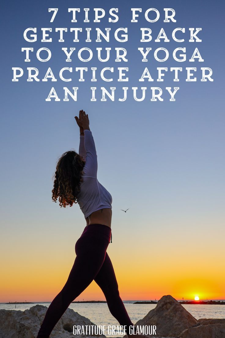 7 Tips for Getting Back to Your Yoga Practice After an Injury #yoga #bikramyoga #yogaeverday #mindfu...