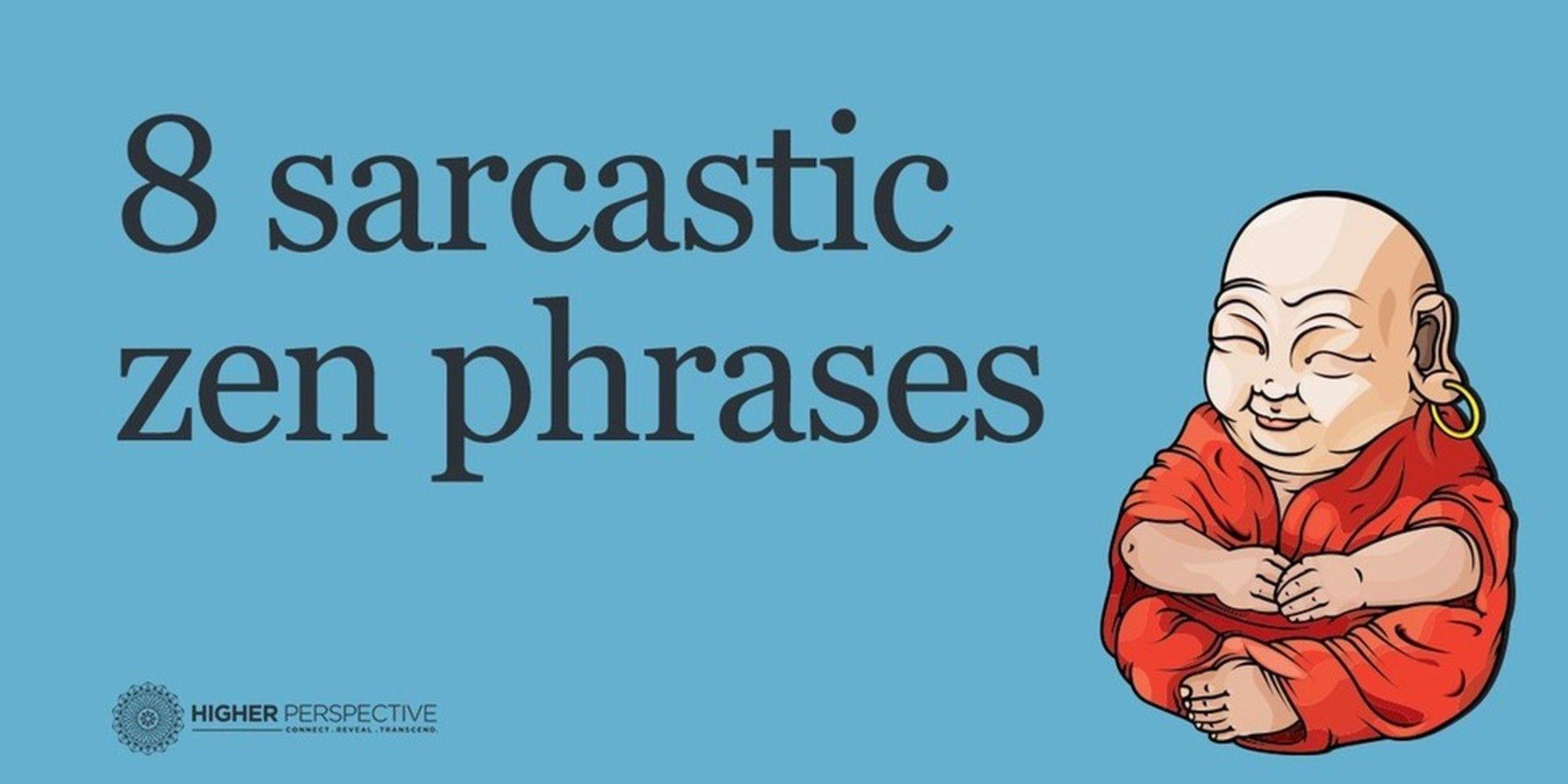 8 Sarcastic Zen Phrases Philosophy Quotes Deep Zen Quotes Sarcastic Quotes