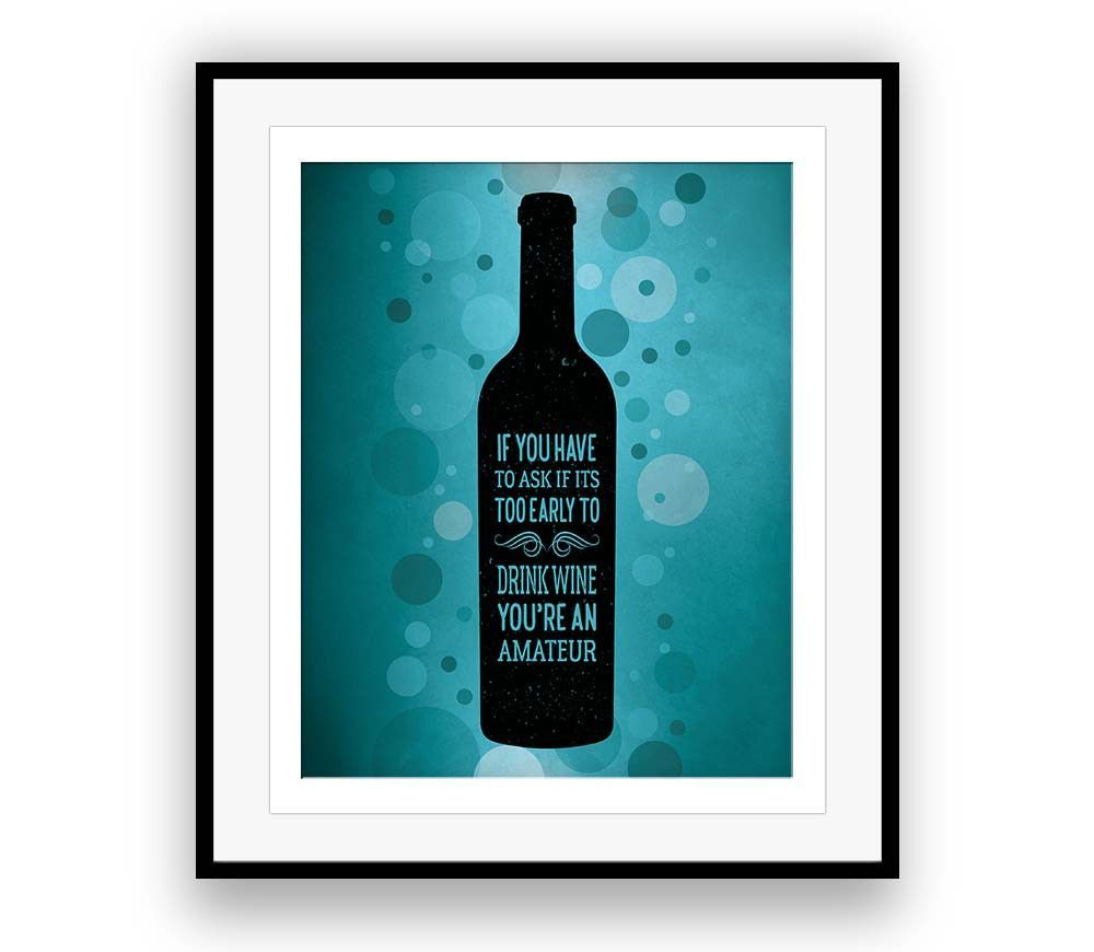 Too early to Drink Wine you're an Amateur Wine Poster