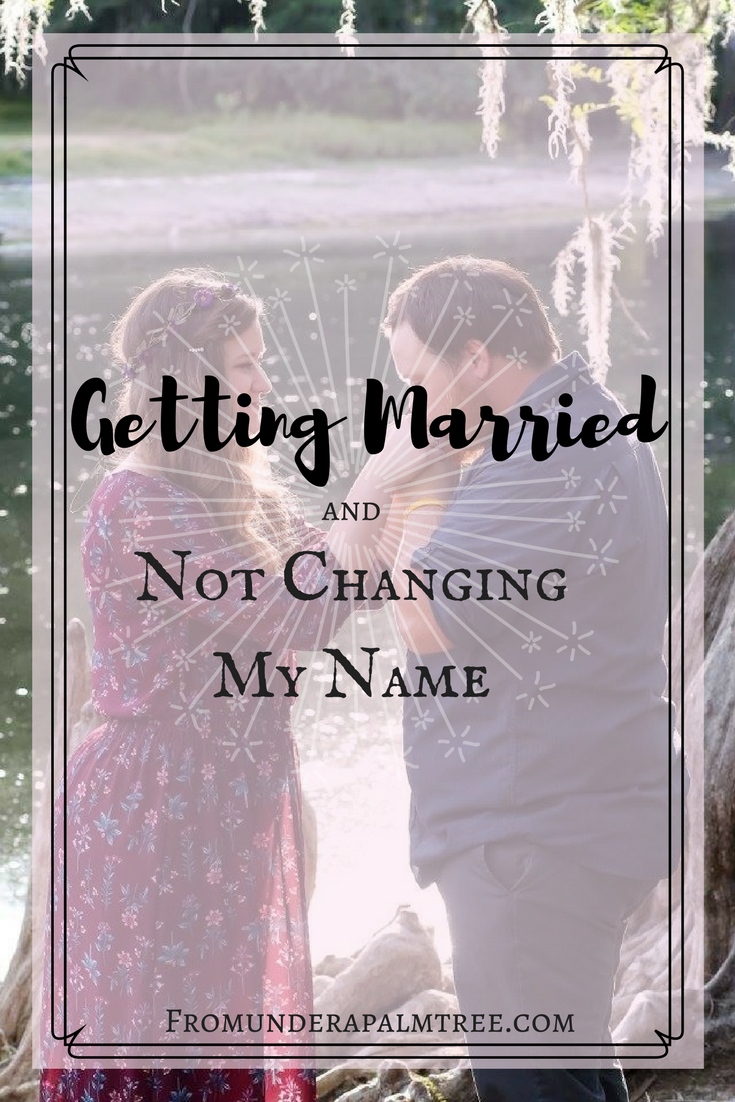 Getting Married And Not Changing My Name From Under A Palm Tree Change My Name Funny Marriage Advice Change Name After Marriage