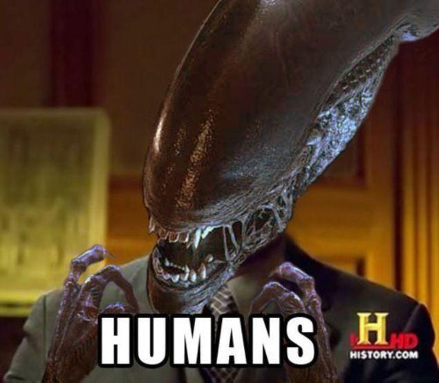 Humans. Uh. | Aliens meme, Ancient aliens meme, Alien vs