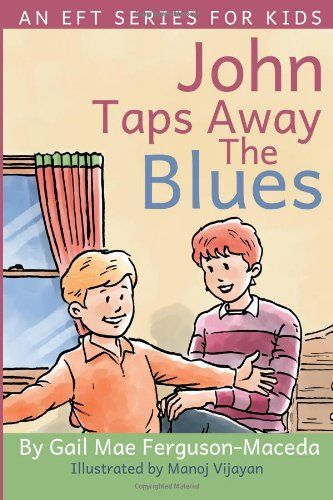 John Taps Away The Blues: 1 (An EFT Series For Kids) by Ms Gail Mae Ferguson/Maceda http://www.amazon.co.uk/dp/1481289586/ref=cm_sw_r_pi_dp_iTG6ub1AN3DVS