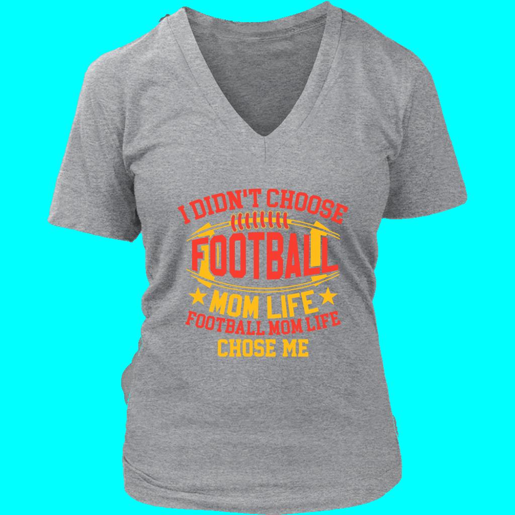 981e8a61 I Didn't Choose Football Mom Life Football Mom Life Chose Me V-Neck ...