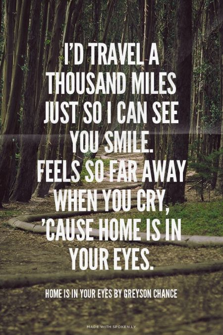 I D Travel A Thousand Miles Just So I Can See You Smile Feels So Far Away When You Cry Cause Home Is In Your Eyes Far Away Quotes Id Travel Feelings