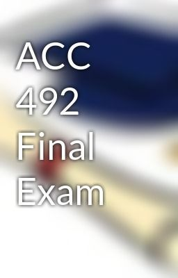 ACC 492 Final Exam Answers