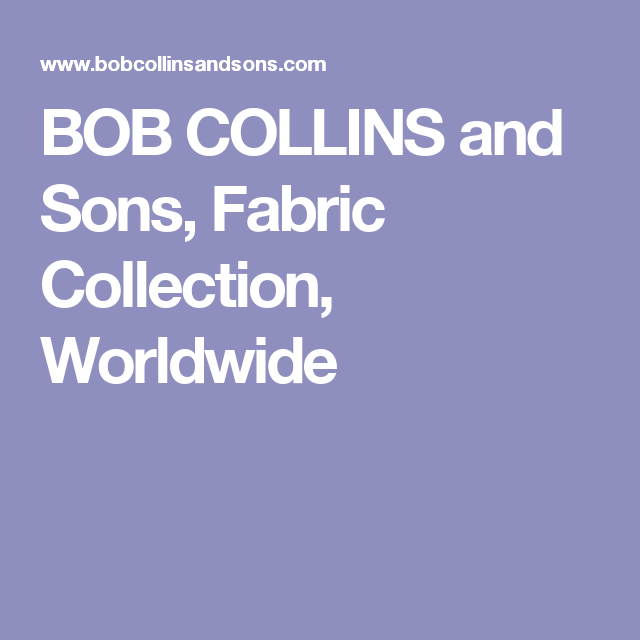BOB COLLINS and Sons, Fabric Collection, Worldwide