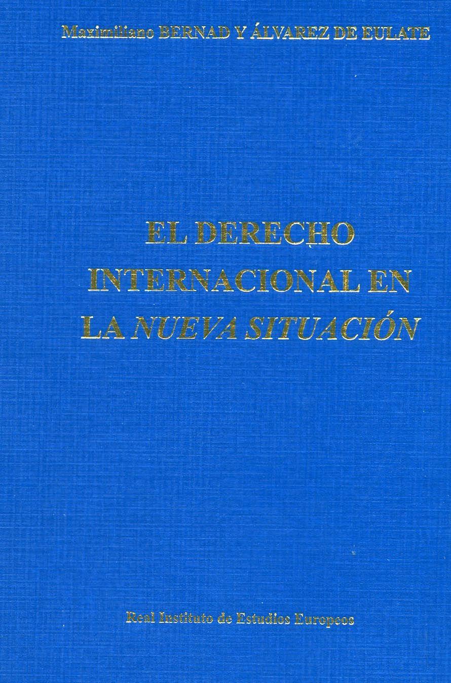 El Derecho Internacional En La Nueva Situación Maximiliano Bernad Y álvarez De Eulate Zaragoza Real Instituto De Estudi Instituto Internacional Zaragoza
