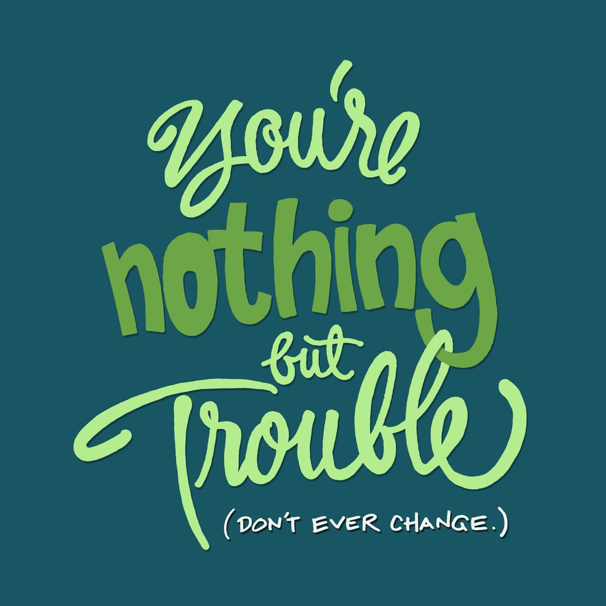 'You're Nothing But Trouble' | Daily Drawing #104. Lettering by John Suder.