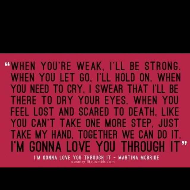 I M Gonna Love You Through It The One I Love Lyric