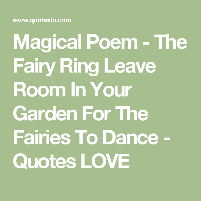 Magical Poem - The Fairy Ring Leave Room In Your Garden For The Fairies To Dance - Quotes LOVE