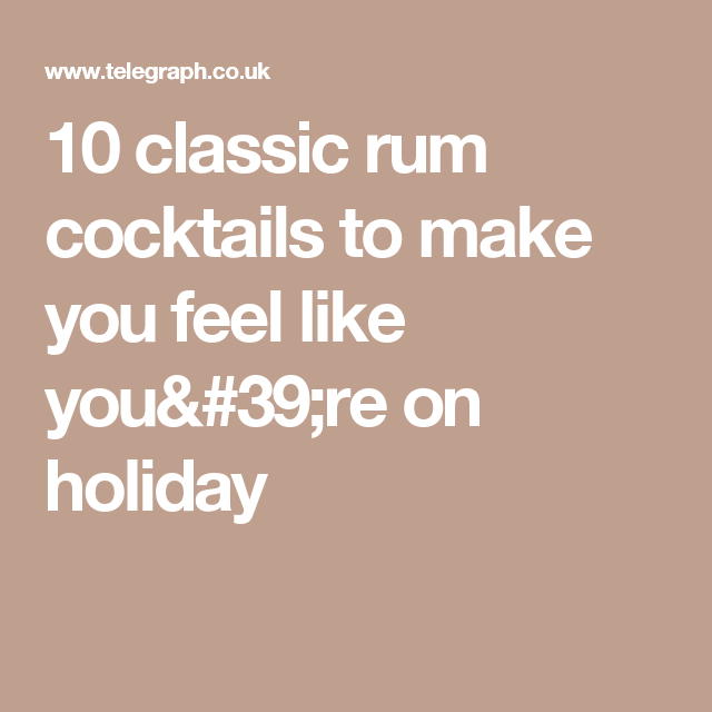 10 classic rum cocktails to make you feel like you're on holiday