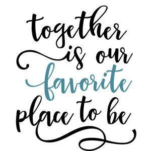 Silhouette Design Store: Together Is Our Favorite Place Phrase