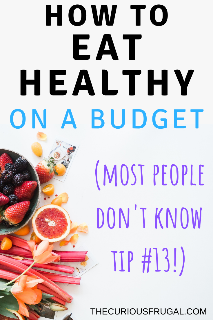 16 Genius Tips For Eating Healthy On A Budget You Need To Know The Curious Frugal Frugal Healthy Cheap Healthy Eat On A Budget
