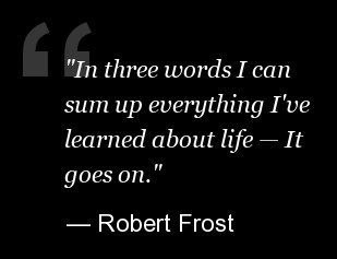 Robert Frost Quotes. I've always liked this one
