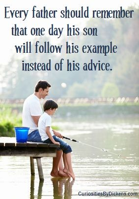 Every Father Should Remember That One Day His Son Will Follow His