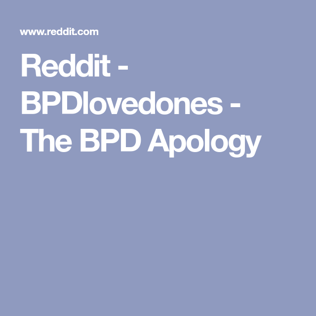 Reddit - BPDlovedones - The BPD Apology | Borderline