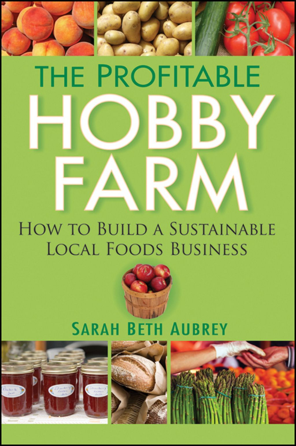 The Profitable Hobby Farm How to Build a Sustainable Local
