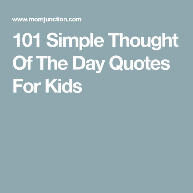 115 Positive Thought For The Day Quotes For Kids Thoughts For Kids Motivational Quotes For Kids Quotes For Kids