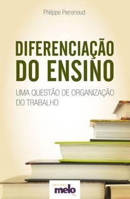Perrenoud - Diferenciação do ensino. Uma questão de organização do trabalho