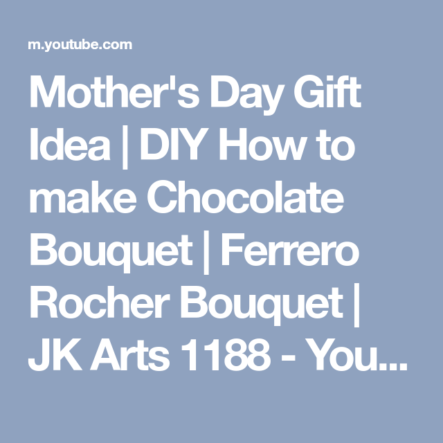 Mother S Day Gift Idea Diy How To Make Chocolate Bouquet Ferrero Rocher Bouquet Jk Arts