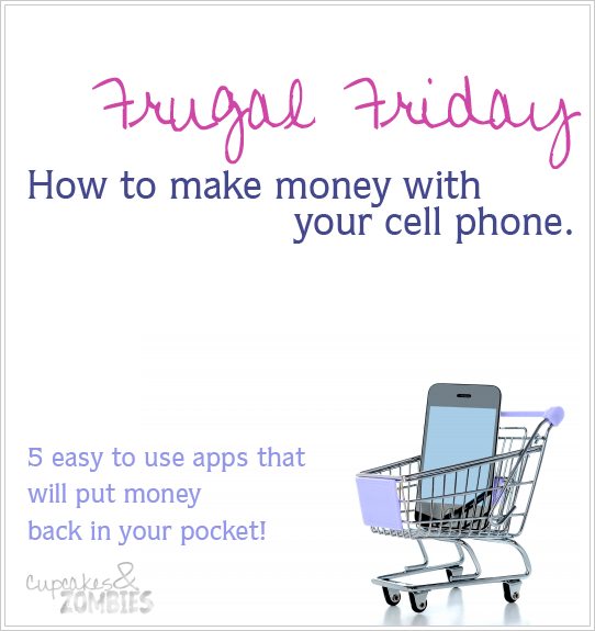 Frugal Friday:  How to MAKE MONEY with your cell phone using 5 super easy apps! - Cupcakes & Zombies