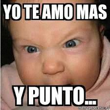 Yo Te Amo Mas Y Punto Angry Baby Funny Baby Pictures Baby Memes