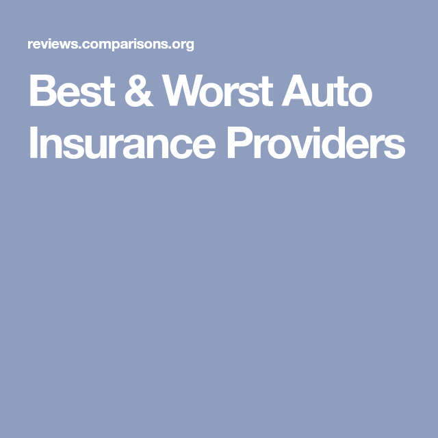 Best Worst Auto Insurance Providers Car Insurance Auto Insurance Quotes Insurance Comparison