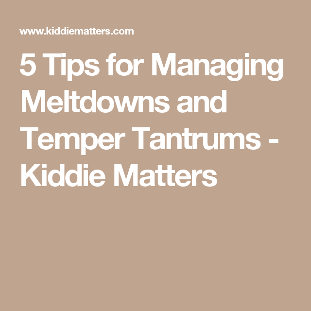 5 Tips for Managing Meltdowns and Temper Tantrums - Kiddie Matters