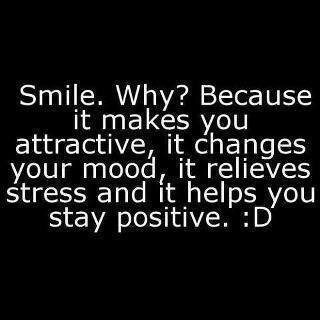 Sorria. Porque? Por que te torna atraente, muda o seu humor, alivia o seu stress e ajuda e manter-se positivo. :D