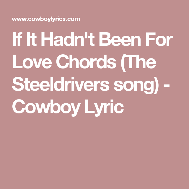 If It Hadnt Been For Love Chords The Steeldrivers Song Cowboy