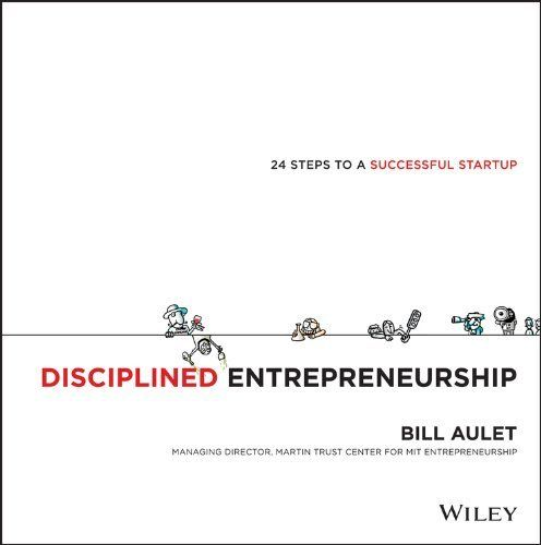 Disciplined Entrepreneurship: 24 Steps to a Successful Startup by Bill Aulet, http://www.amazon.com/dp/B00DQ97TWO/ref=cm_sw_r_pi_dp_S-WBsb15D5RE0