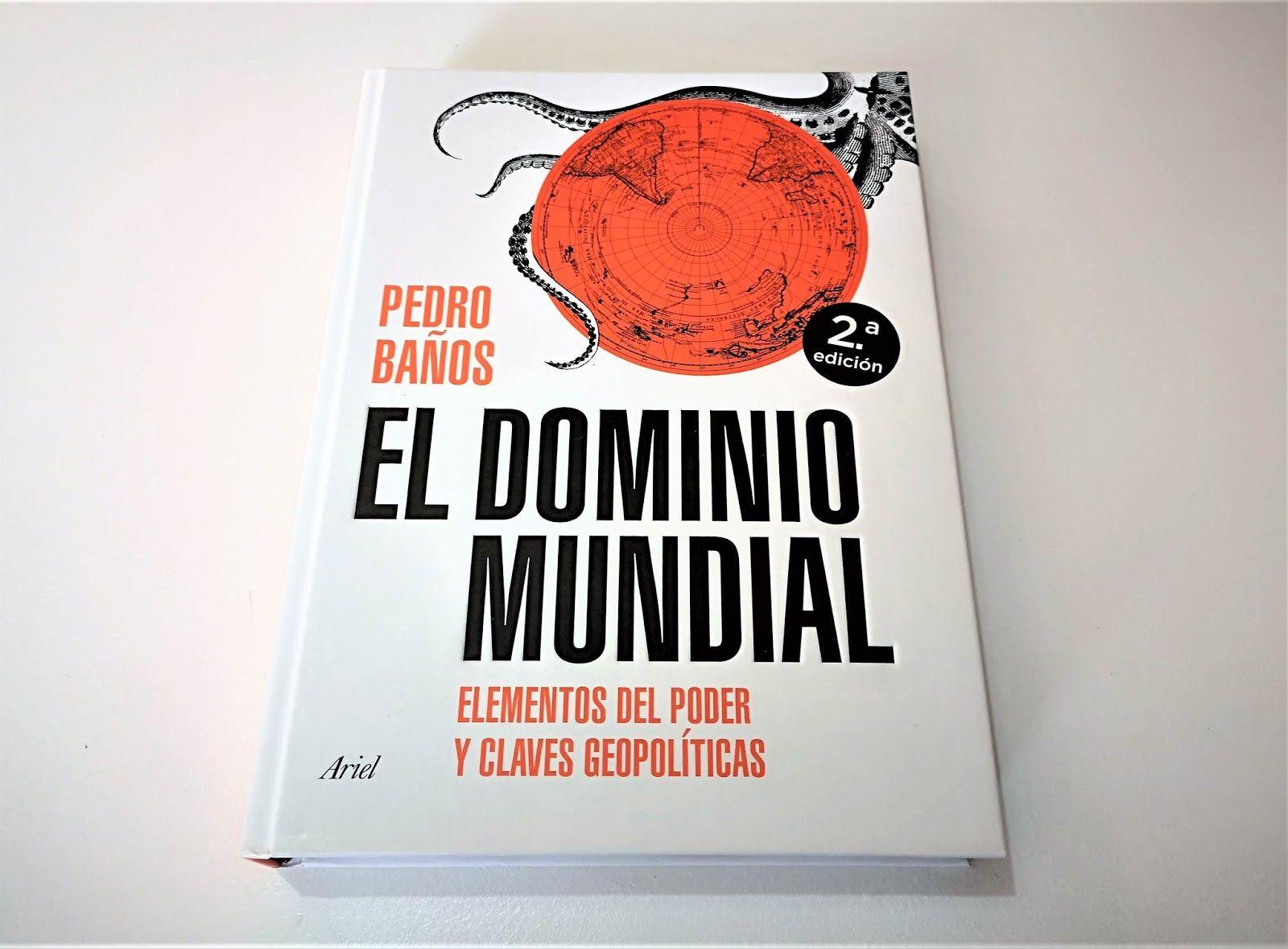 El dominio mundial : elementos del poder y claves geopolíticas / Pedro Baños