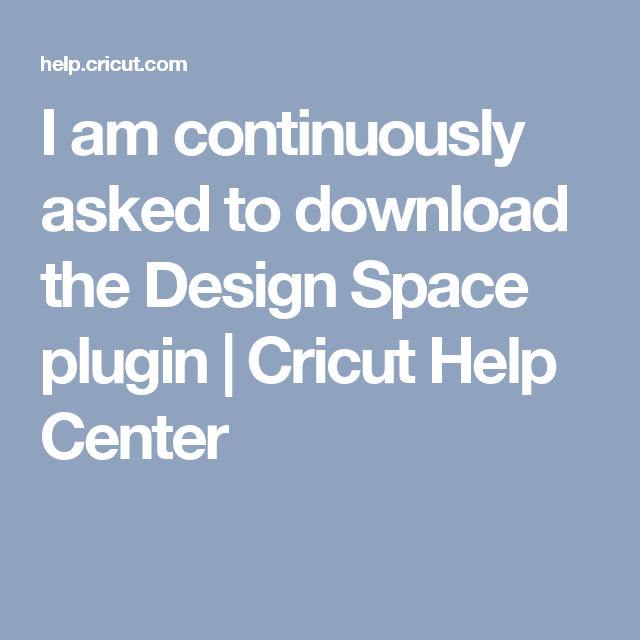 I am continuously asked to download the Design Space plugin | Cricut