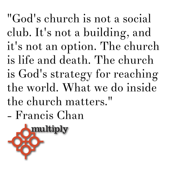 Multiply Quote Chan On The Local Church Francis Chan Quotes Francis Chan Quotes